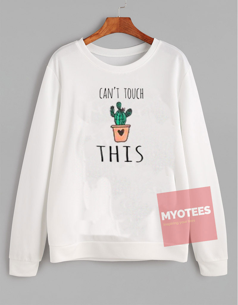 f53763dfdc84 Can t Touch This Cactus Unisex Sweatshirt