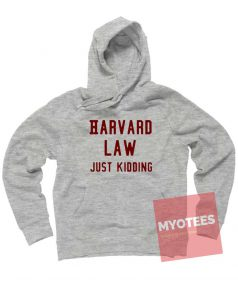 New Hoodie Harvard Law Just Kidding Unisex on Sale