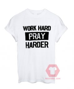 Best T shirt Work Hard Pray Harder Unisex on Sale