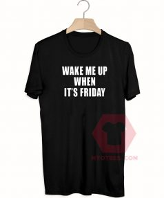 Best T shirt Wake Me up When Its Friday Unisex on Sale