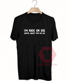 Best T shirts I'm Ride Or Die Unisex on Sale