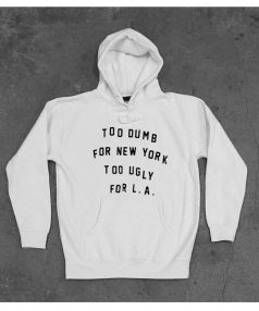 New Hoodie Too Dumb For New York Too Ugly For LA Unisex on Sale