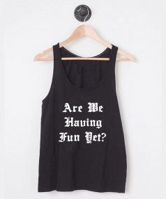 Buy Tank Top Are We Having Fun Yet Unisex on Sale