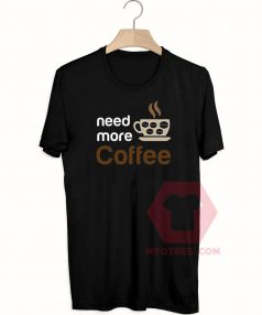 Custom Tees Need More Coffee Unisex on Sale