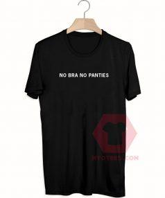 Custom Tees No Bra No Panties Unisex on Sale