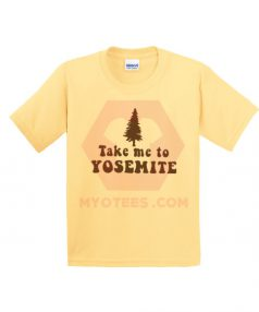 Custom Tees Take Me To Yosemite Unisex on Sale