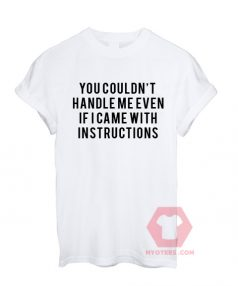 Custom Tees You Couldn't Handle Me Even Unisex on Sale