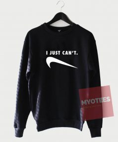 Funny I Just Can't Sweatshirt