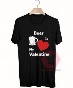 Cheap Custom Tees Beer Is My Valentine On Sale