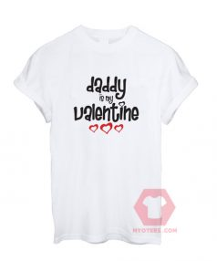 Cheap Custom Tees Daddy Is My Valentine On Sale