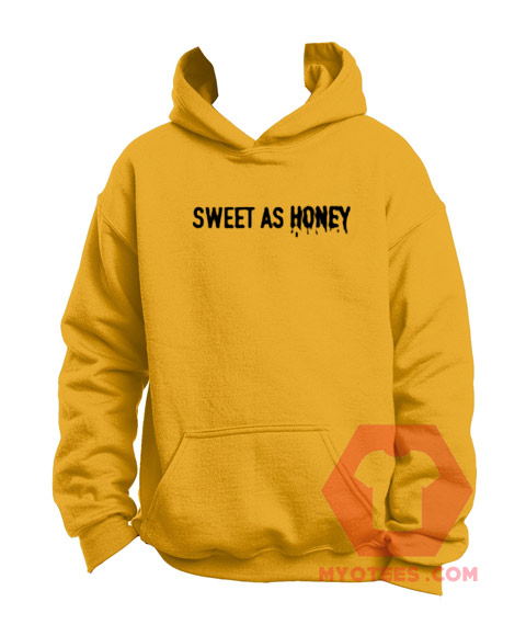 e65623e4f Cheap Custom Hoodie Sweet As Honey On Sale | MYOTEES