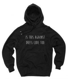 Cheap Custom Is This Against Dress Code Too Hoodie On Sale