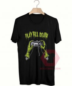 Affordable Custom Play Till Death T-Shirt