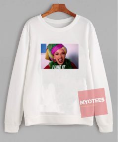 Affordable Custom Cardi B I Like It Sweatshirt