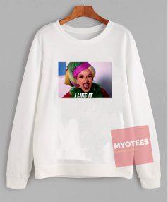 Affordable Custom Cardi B I Like It Sweatshirt
