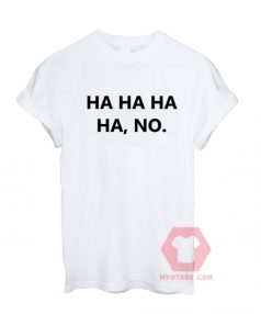 Affordable Custom Ha-Ha-Ha-No T-Shirt