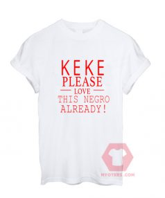 Affordable Custom Keke Please Love Negro T-Shirt