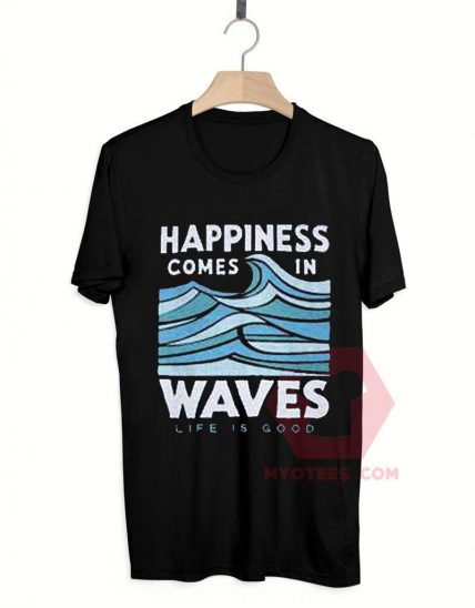 Affordable Custom Happiness Comes in Waves T-Shirt