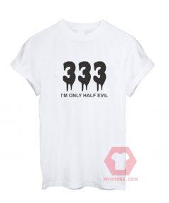 Cheap Custom I'm Only Half Evil T-Shirts