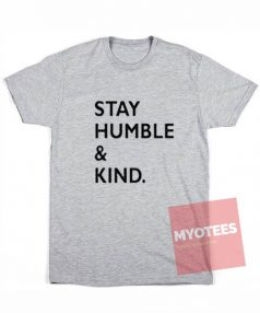 Stay Humble And Kind T Shirt For Sale