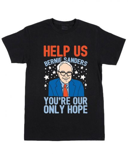Bernie Sanders You're Our Only Hope T-Shirt