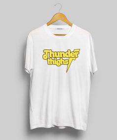 Cheap Custom Tees Thunder Thighs For Sale