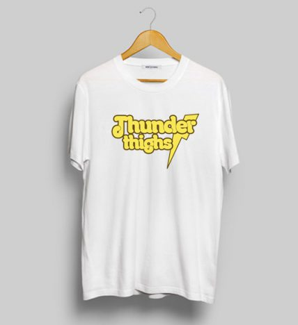 Cheap Custom Tees Thunder Thighs For Sale