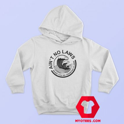 Aint No Laws When Youre Drinking Claws Hoodie Cheap