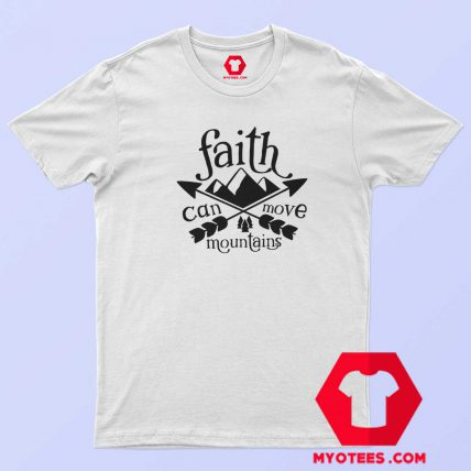 Faith Can Move Mountains T-Shirt Cheap