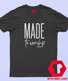 Made to Worship Christian Unisex T-Shirt Cheap