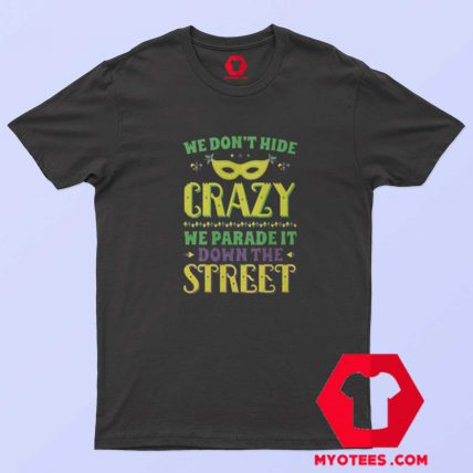 We Don't Hide Crazy Mardi Gras T-Shirt