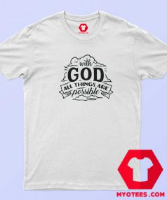 With God All Things Are Possible T-Shirt Cheap