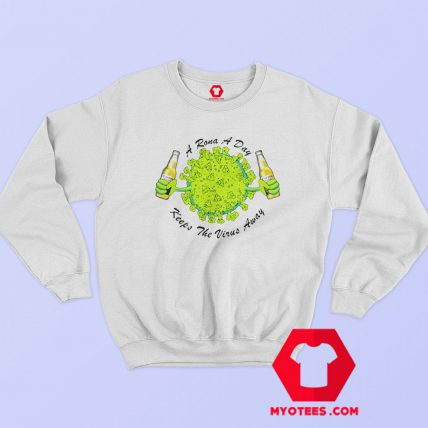 A Rona A Day Keeps The Virus Away Sweatshirt