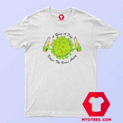 A Rona A Day Keeps The Virus Away T Shirt