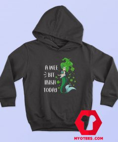 St Patricks A Wee Bit Irish Today Mermaid Hoodie