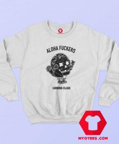 Cheap Lurking Class Aloha Fucker Sweatshirt
