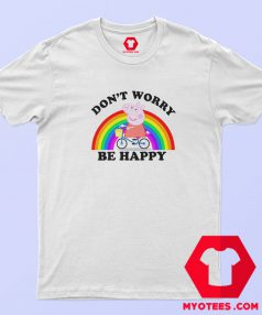 Don't Worry Be Happy Peppa Pig T Shirt