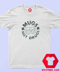 Funny Mugs Not Drugs Unisex T-Shirt