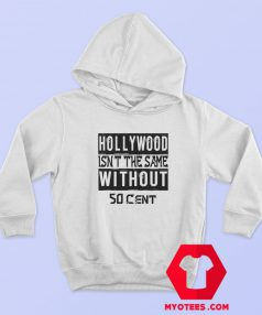Hollywood Isn't The Same Without 50 Cent Hoodie