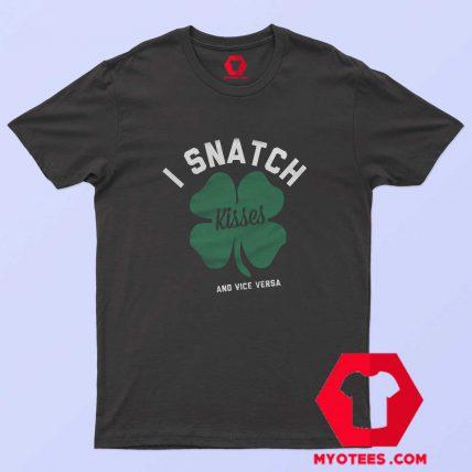 I Snatch Kisses And Vice Versa Irish Day T-Shirt