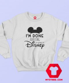 Iam Done Adulting Disney Sweatshirt Cheap