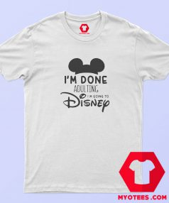 Iam Done Adulting Disney T Shirt Cheap