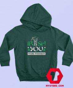 St Patrick's Day Irish You Whiskey Hoodie