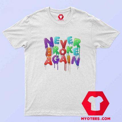 Never Broke Again Drip Colors T-Shirt Cheap