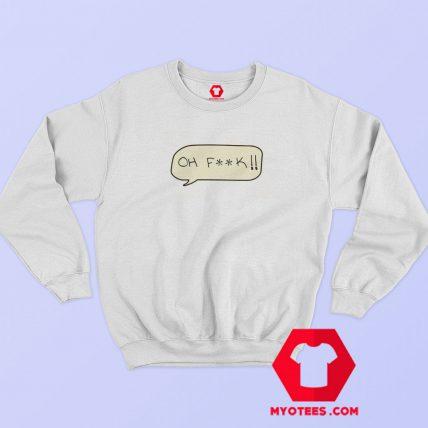 Oh Fuck Graphic Sweatshirt Cheap
