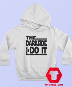 The Dark Side Made Me Do It Hoodie