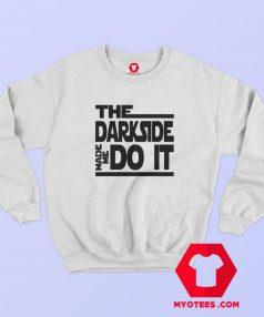 The Dark Side Made Me Do It Sweatshirt