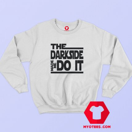 The Dark Side Made Me Do It Sweatshirt