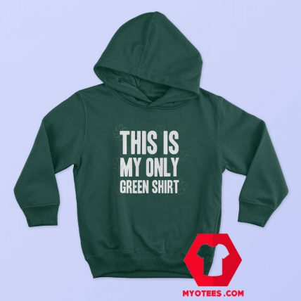 St Patrick's This My Only Green Hoodie