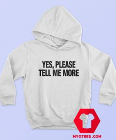 Yes Please Tell Me More Graphic Hoodie